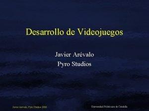 Desarrollo de Videojuegos Javier Arvalo Pyro Studios Javier