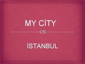 MY CTY STANBUL stanbul is very important place