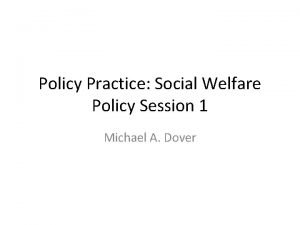 Policy Practice Social Welfare Policy Session 1 Michael