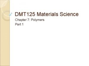 DMT 125 Materials Science Chapter 7 Polymers Part