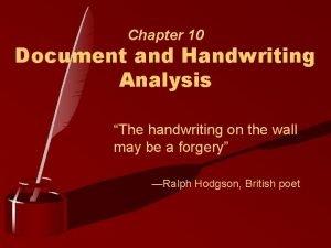 Chapter 10 Document and Handwriting Analysis The handwriting