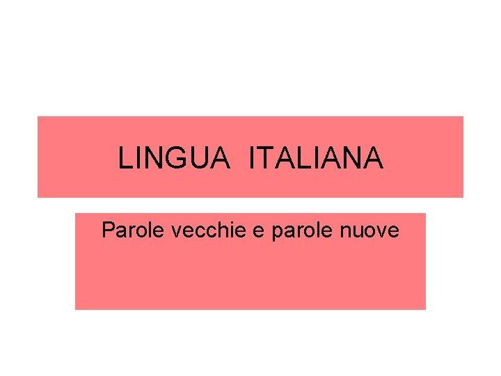LINGUA ITALIANA Parole vecchie e parole nuove Dante
