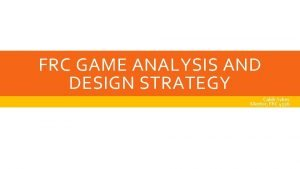 FRC GAME ANALYSIS AND DESIGN STRATEGY Caleb Sykes