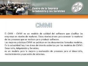 CMMI El CMM CMMI es un modelo de