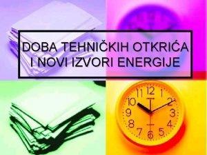 DOBA TEHNIKIH OTKRIA I NOVI IZVORI ENERGIJE NOVI