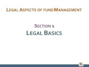 LEGAL ASPECTS OF FUND MANAGEMENT SECTION 1 LEGAL