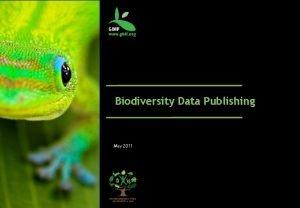 Biodiversity Data Publishing May 2011 Core publishing focus