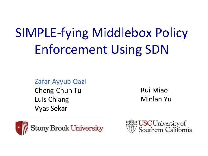 SIMPLEfying Middlebox Policy Enforcement Using SDN Zafar Ayyub