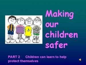Making our children safer PART 2 Children can