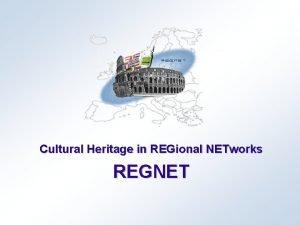 Cultural Heritage in REGional NETworks REGNET Definition of