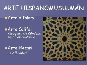 ARTE HISPANOMUSULMN n Arte e Islam n Arte
