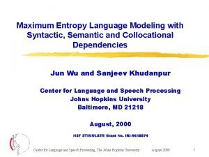 Maximum Entropy Language Modeling with Syntactic Semantic and