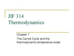 JIF 314 Thermodynamics Chapter 7 The Carnot Cycle