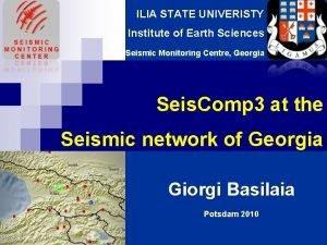 ILIA STATE UNIVERISTY Institute of Earth Sciences Seismic