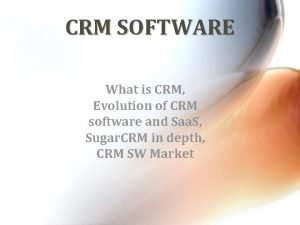 CRM SOFTWARE What is CRM Evolution of CRM