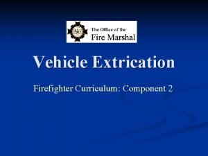 Vehicle Extrication Firefighter Curriculum Component 2 Overview Terms