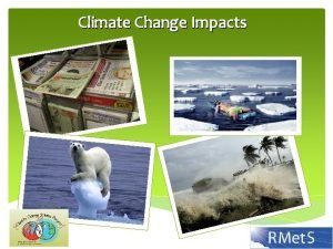 Climate Change Impacts What is Climate Change Everyone