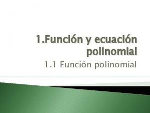 1 Funcin y ecuacin polinomial 1 1 Funcin