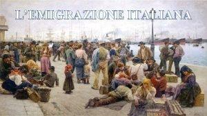 LEMIGRAZIONE ITALIANA Epoca ed entit numerica dellemigrazione Tra