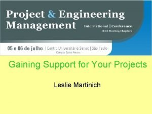 Gaining Support for Your Projects Leslie Martinich Gaining