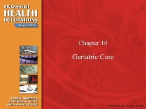 Chapter 10 Geriatric Care 2009 Delmar Cengage Learning
