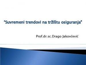 Suvremeni trendovi na tritu osiguranja Prof dr sc