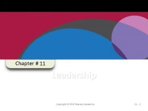 Chapter 11 Leadership Copyright 2013 Pearson Canada Inc