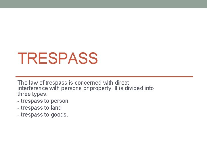 TRESPASS The law of trespass is concerned with
