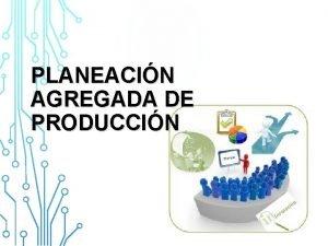 PLANEACIN AGREGADA DE PRODUCCIN PLANEACIN AGREGADA DE PRODUCCIN