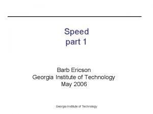 Speed part 1 Barb Ericson Georgia Institute of