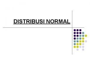 DISTRIBUSI NORMAL DISTRIBUSI NORMAL KARAKTERISTIK DISTRIBUSI KURVA NORMAL