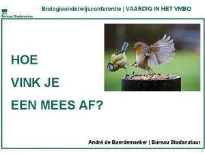 Biologieonderwijsconferentie VAARDIG IN HET VMBO HOE VINK JE