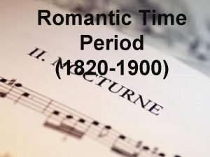 Romantic Time Period 1820 1900 Peter Tchaikovsky Great