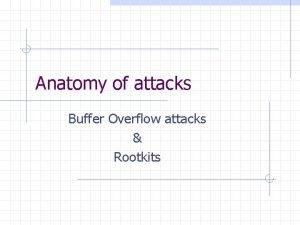 Anatomy of attacks Buffer Overflow attacks Rootkits Warning