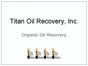 Titan Oil Recovery Inc Organic Oil Recovery Forward