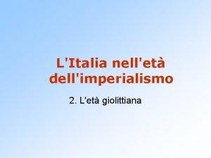 LItalia nellet dellimperialismo 2 Let giolittiana Let giolittiana