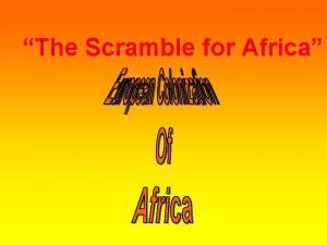 The Scramble for Africa Africa Today Shaped by