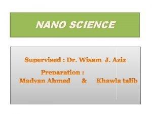 NANO SCIENCE Contents Introduction The nanometer scale Nano