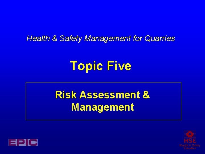 Health Safety Management for Quarries Topic Five Risk