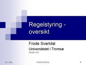 Regelstyring oversikt Frode Svartdal Universitetet i Troms Oktober