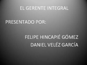 EL GERENTE INTEGRAL PRESENTADO POR FELIPE HINCAPI GMEZ