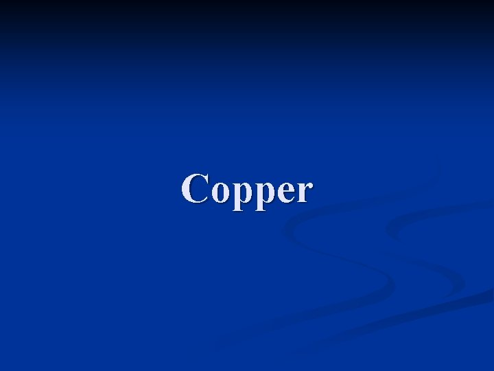 Copper SourcesUses n Copper cookware n Copper pipes