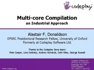 Multicore Compilation an Industrial Approach Alastair F Donaldson