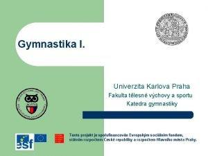 Gymnastika I Univerzita Karlova Praha Fakulta tlesn vchovy