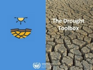 The Drought Toolbox The Drought Toolbox a preliminary