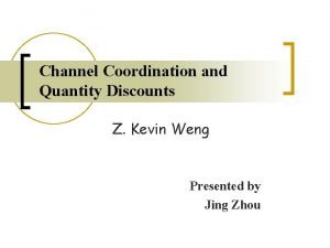 Channel Coordination and Quantity Discounts Z Kevin Weng