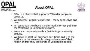 About OPAL OPAL is a charity that supports