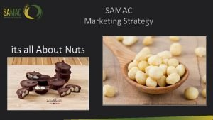SAMAC Marketing Strategy its all About Nuts SAMAC