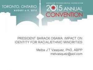 PRESIDENT BARACK OBAMA IMPACT ON IDENTITY FOR RACIALETHNIC