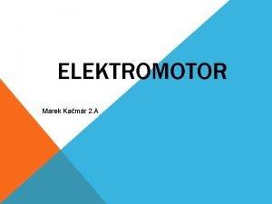ELEKTROMOTOR Marek Kamr 2 A DEFINCIA Elektromotor je